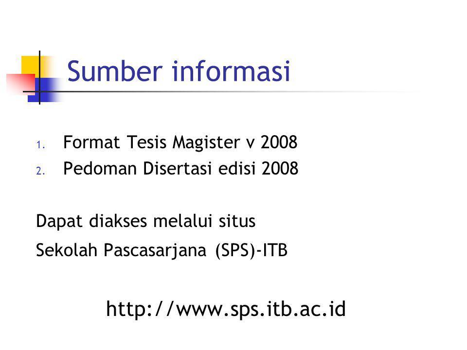 Sumber informasi 1. Format Tesis Magister v 2008 2. Pedoman Disertasi edisi 2008 Dapat diakses melalui situs Sekolah Pascasarjana (SPS)-ITB http://www