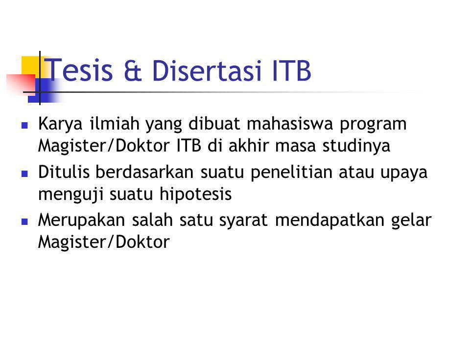 Tesis & Disertasi ITB Karya ilmiah yang dibuat mahasiswa program Magister/Doktor ITB di akhir masa studinya Ditulis berdasarkan suatu penelitian atau upaya menguji suatu hipotesis Merupakan salah satu syarat mendapatkan gelar Magister/Doktor