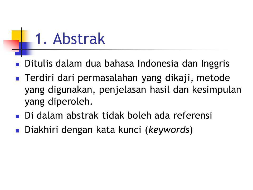 1. Abstrak Ditulis dalam dua bahasa Indonesia dan Inggris Terdiri dari permasalahan yang dikaji, metode yang digunakan, penjelasan hasil dan kesimpula