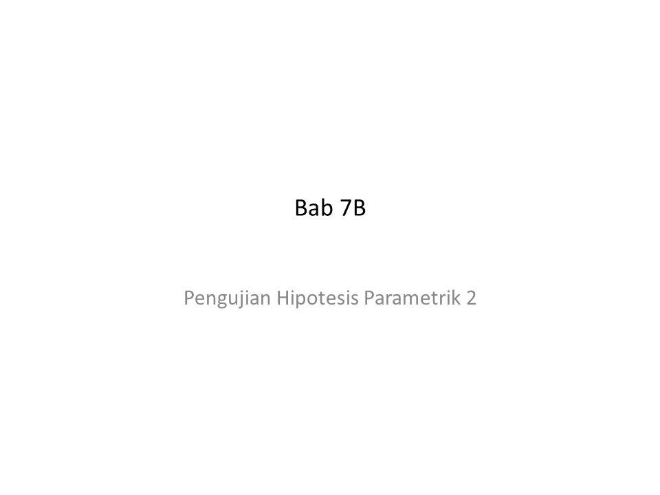 Bab 7B Pengujian Hipotesis Parametrik 2