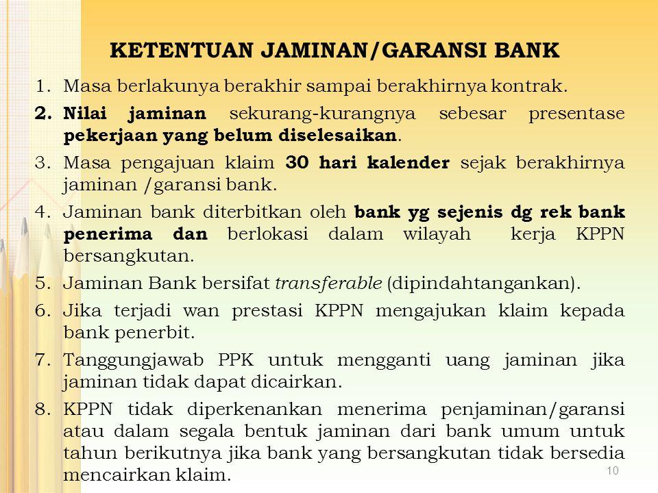 KETENTUAN JAMINAN/GARANSI BANK 1.Masa berlakunya berakhir sampai berakhirnya kontrak. 2. Nilai jaminan sekurang-kurangnya sebesar presentase pekerjaan