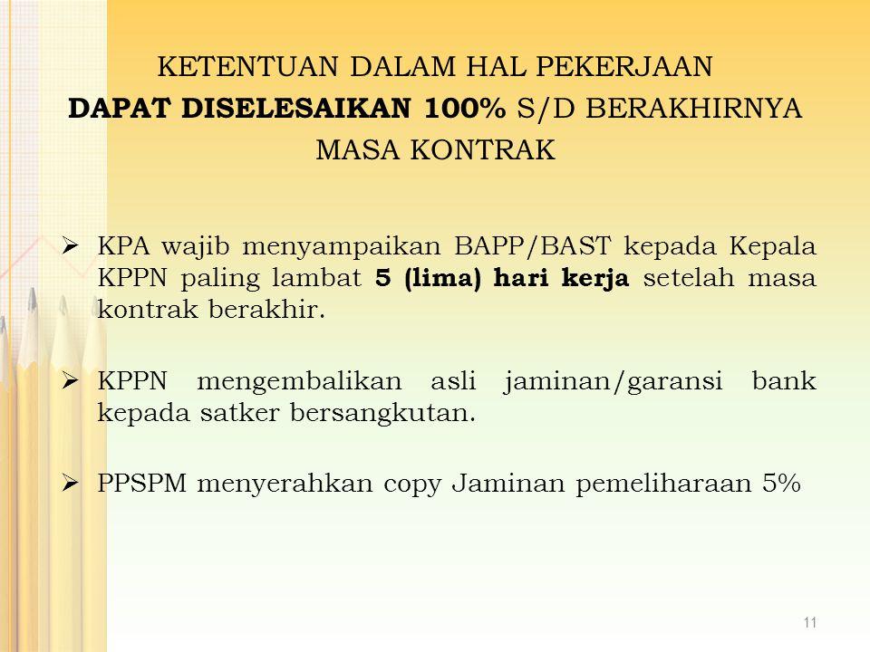  KPA wajib menyampaikan BAPP/BAST kepada Kepala KPPN paling lambat 5 (lima) hari kerja setelah masa kontrak berakhir.  KPPN mengembalikan asli jamin