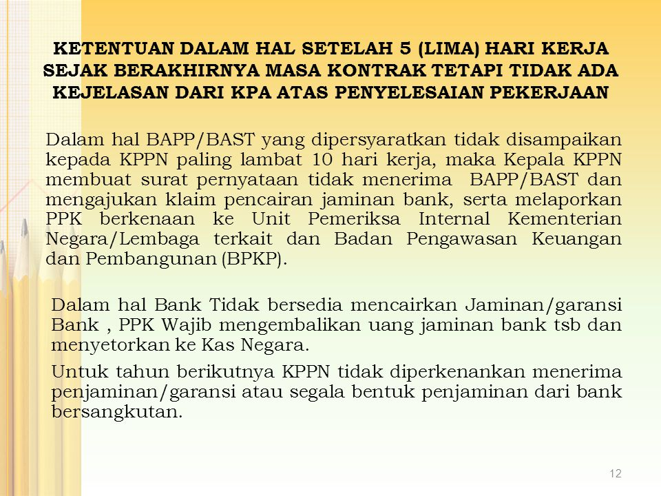 Dalam hal BAPP/BAST yang dipersyaratkan tidak disampaikan kepada KPPN paling lambat 10 hari kerja, maka Kepala KPPN membuat surat pernyataan tidak men