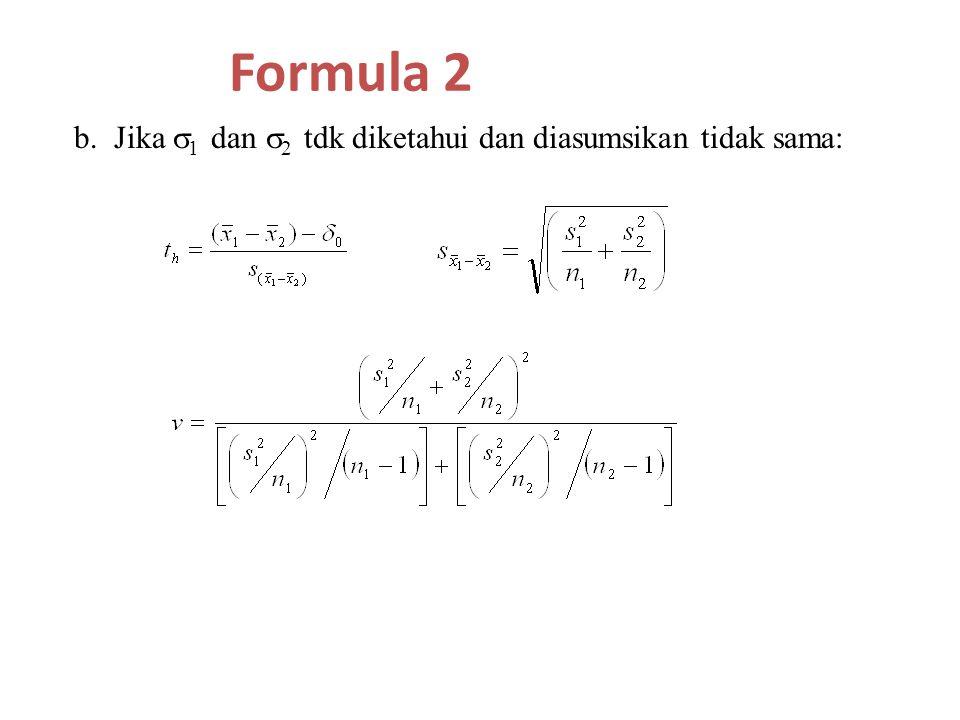 b. Jika  1 dan  2 tdk diketahui dan diasumsikan tidak sama: Formula 2
