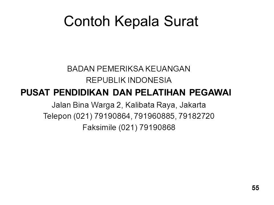 ContohKepalaSurat BADAN PEMERIKSA KEUANGAN REPUBLIK INDONESIA PUSAT PENDIDIKAN DAN PELATIHAN PEGAWAI Jalan Bina Warga 2, Kalibata Raya, Jakarta Telepon (021) 79190864, 791960885, 79182720 Faksimile (021) 79190868 55