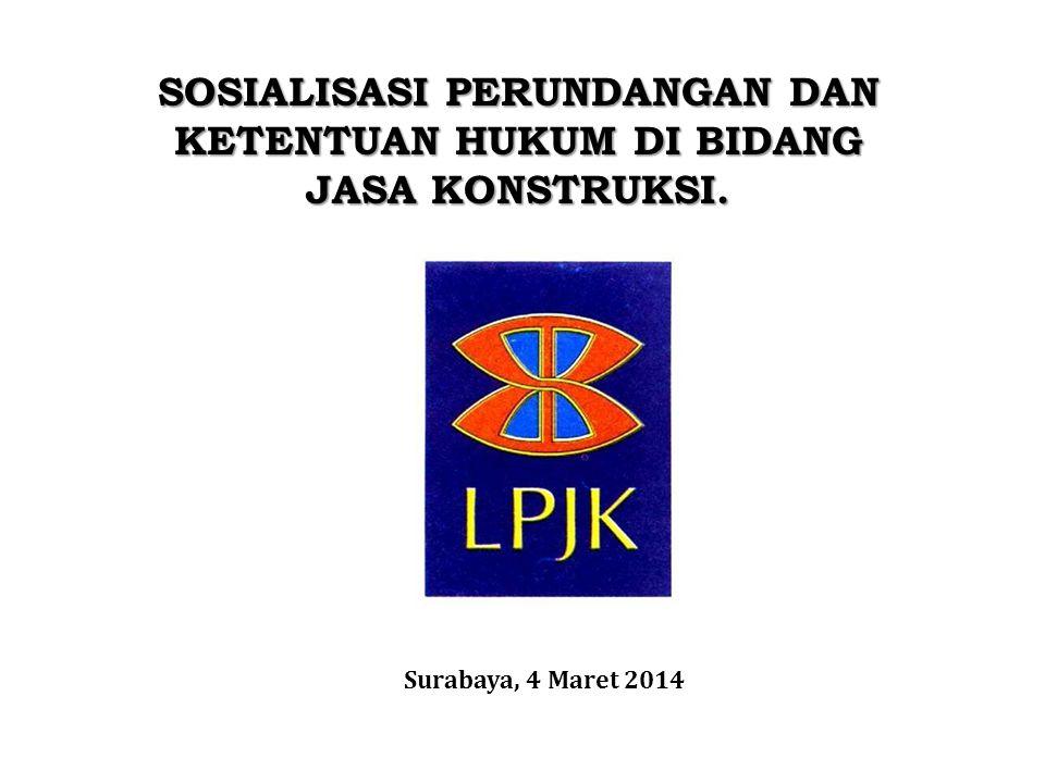 SOSIALISASI PERUNDANGAN DAN KETENTUAN HUKUM DI BIDANG JASA KONSTRUKSI. Surabaya, 4 Maret 2014