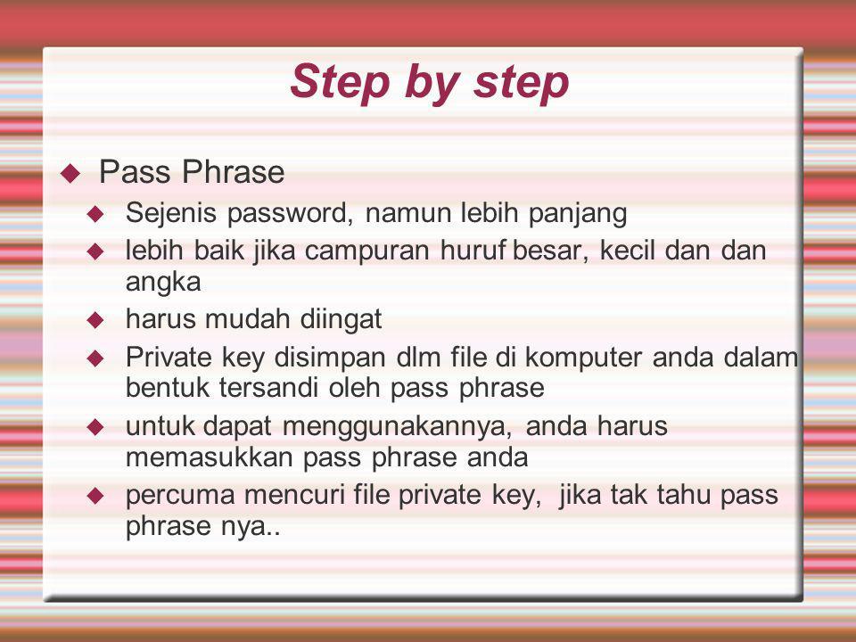 Step by step  Pass Phrase  Sejenis password, namun lebih panjang  lebih baik jika campuran huruf besar, kecil dan dan angka  harus mudah diingat 