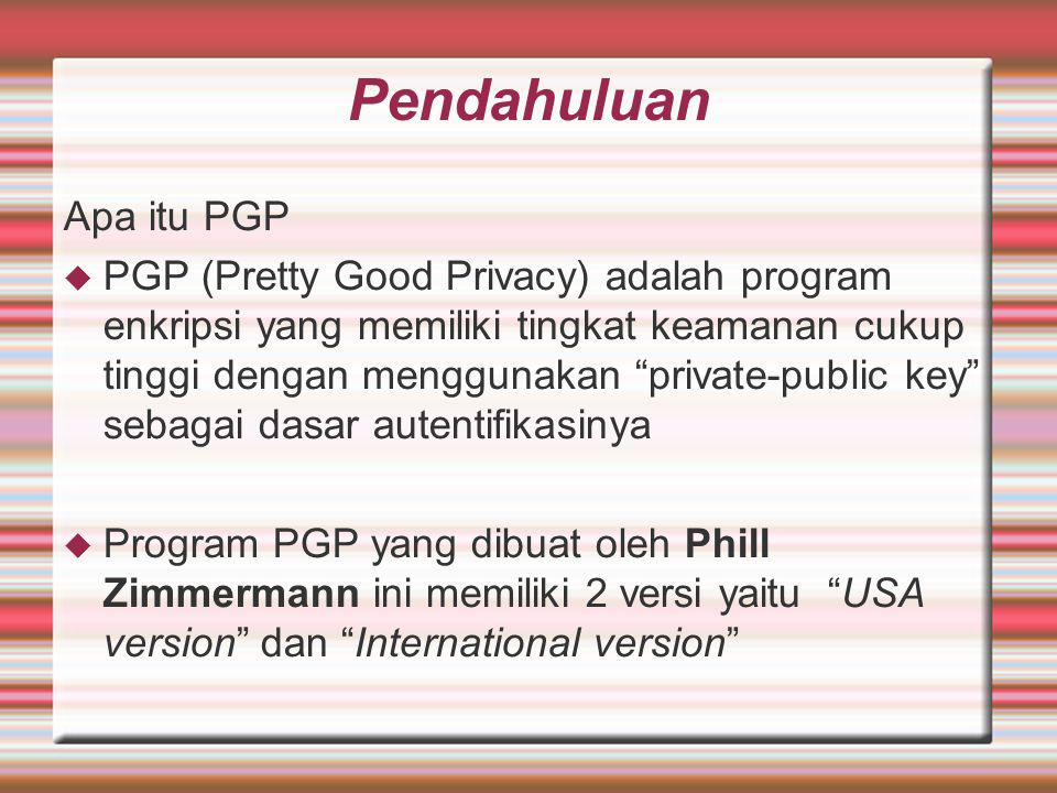 """Pendahuluan Apa itu PGP  PGP (Pretty Good Privacy) adalah program enkripsi yang memiliki tingkat keamanan cukup tinggi dengan menggunakan """"private-pu"""