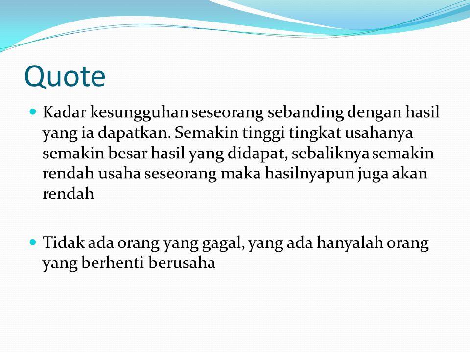 Quote Kadar kesungguhan seseorang sebanding dengan hasil yang ia dapatkan.