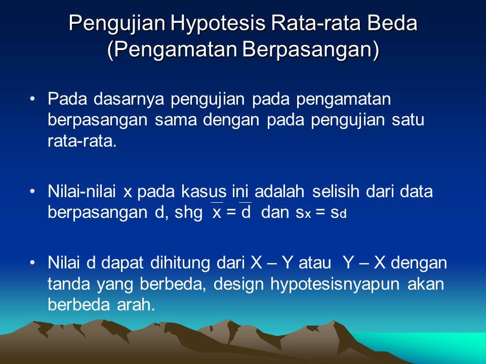 Pengujian Hypotesis Rata-rata Beda (Pengamatan Berpasangan) Pada dasarnya pengujian pada pengamatan berpasangan sama dengan pada pengujian satu rata-r