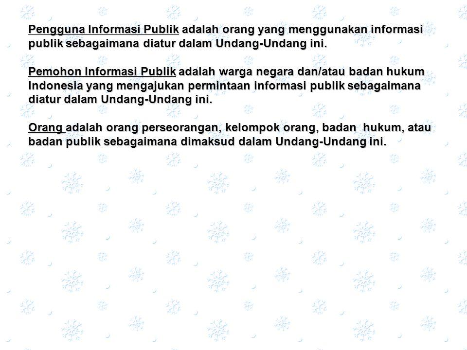 Pengguna Informasi Publik Publik adalah orang yang menggunakan informasi publik sebagaimana diatur dalam Undang-Undang ini. Pemohon Informasi adalah w