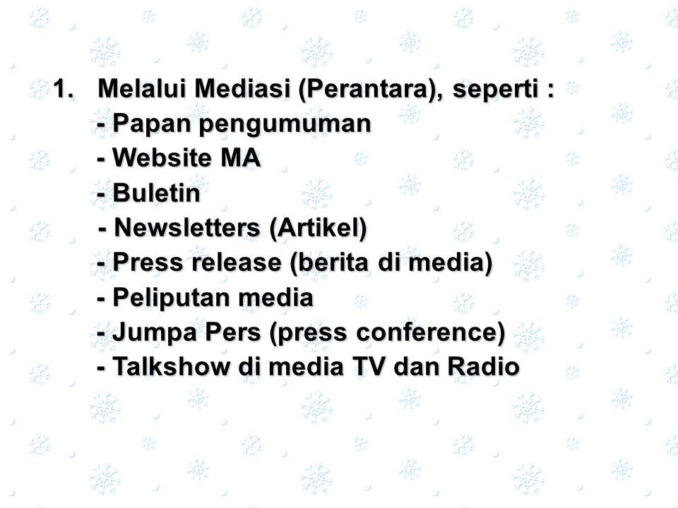  M elalui Mediasi (Perantara), seperti : - Papan pengumuman - Website MA - Buletin - Newsletters (Artikel) - Press release (berita di media) - Pelip