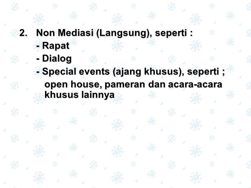  N on Mediasi (Langsung), seperti : - Rapat - Dialog - Special events (ajang khusus), seperti ; open house, pameran dan acara-acara khusus lainnya