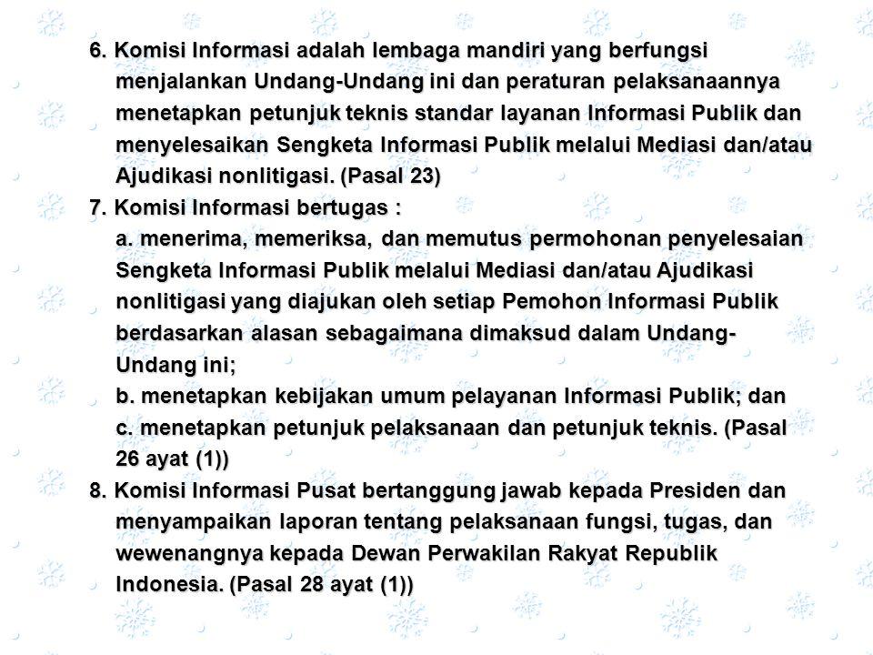 6. Komisi Informasi adalah lembaga mandiri yang berfungsi menjalankan Undang-Undang ini dan peraturan pelaksanaannya menetapkan petunjuk teknis standa