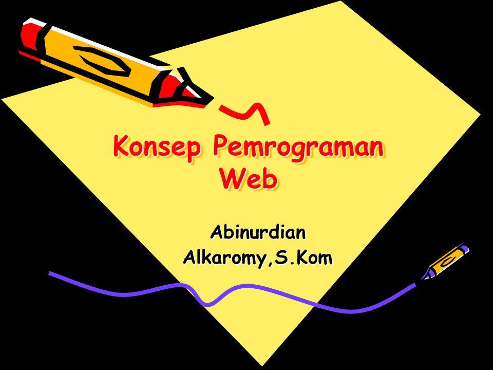 Konsep Pemrograman Web AbinurdianAlkaromy,S.Kom