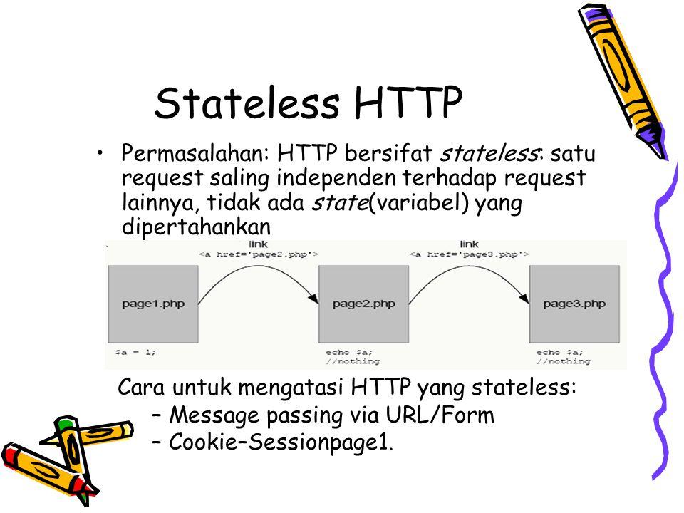 Stateless HTTP Permasalahan: HTTP bersifat stateless: satu request saling independen terhadap request lainnya, tidak ada state(variabel) yang dipertah