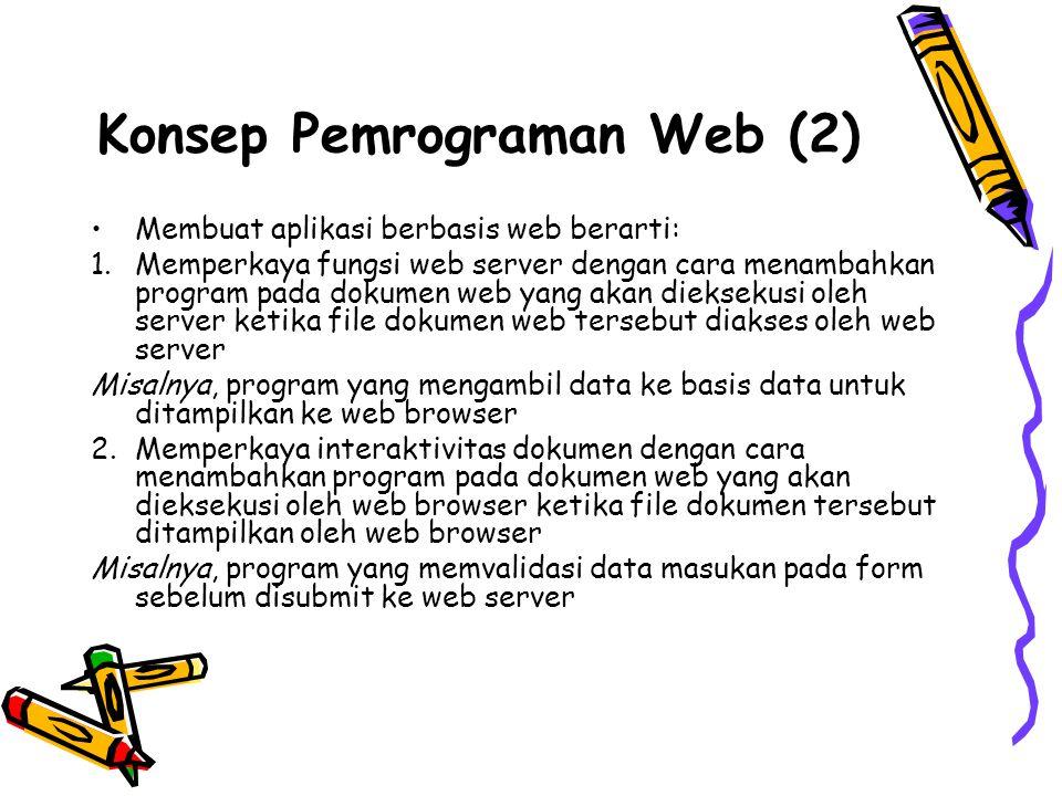 Konsep Pemrograman Web (2) Membuat aplikasi berbasis web berarti: 1.Memperkaya fungsi web server dengan cara menambahkan program pada dokumen web yang