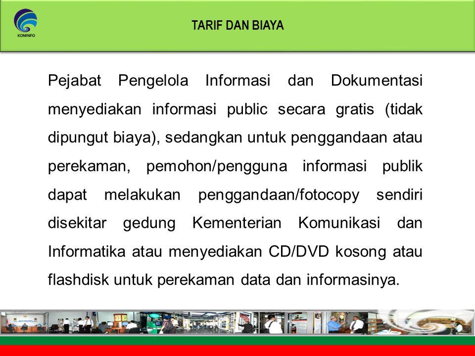 Pejabat Pengelola Informasi dan Dokumentasi menyediakan informasi public secara gratis (tidak dipungut biaya), sedangkan untuk penggandaan atau pereka