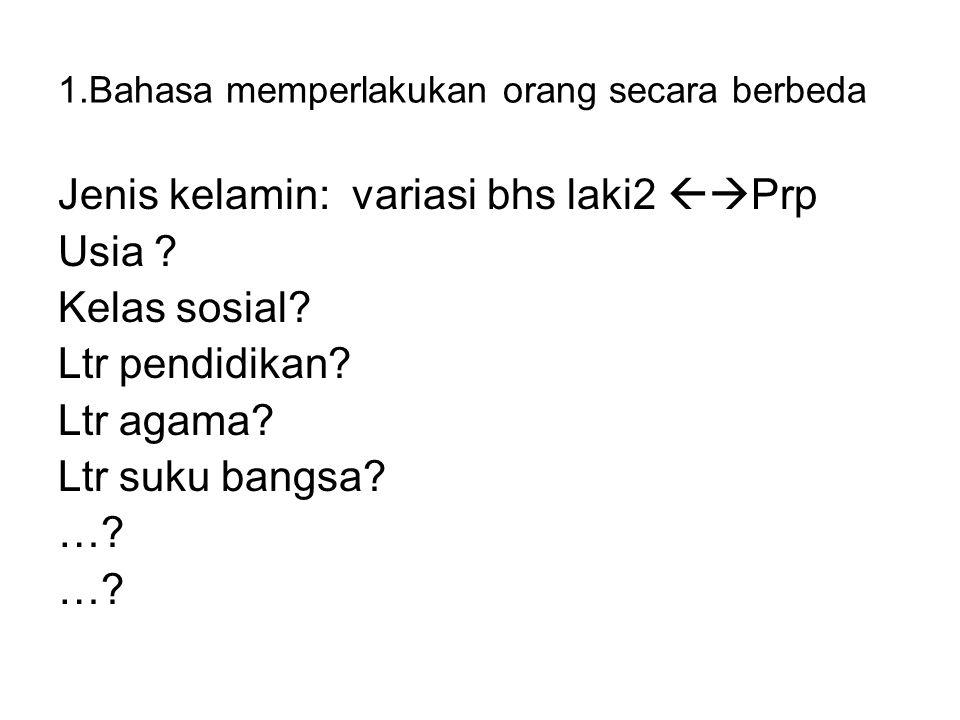1.Bahasa memperlakukan orang secara berbeda Jenis kelamin: variasi bhs laki2  Prp Usia.