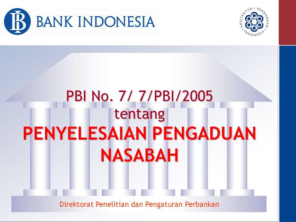 PBI No. 7/ 7/PBI/2005 tentang PENYELESAIAN PENGADUAN NASABAH Direktorat Penelitian dan Pengaturan Perbankan