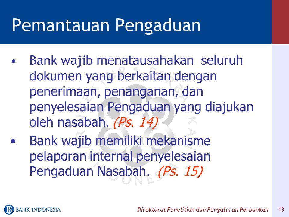 Direktorat Penelitian dan Pengaturan Perbankan 13 Pemantauan Pengaduan Bank wajib menatausahakan seluruh dokumen yang berkaitan dengan penerimaan, pen