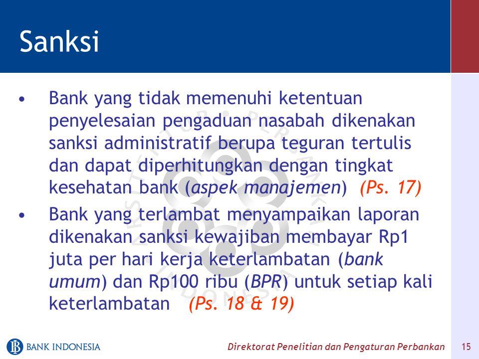 Direktorat Penelitian dan Pengaturan Perbankan 15 Sanksi Bank yang tidak memenuhi ketentuan penyelesaian pengaduan nasabah dikenakan sanksi administra