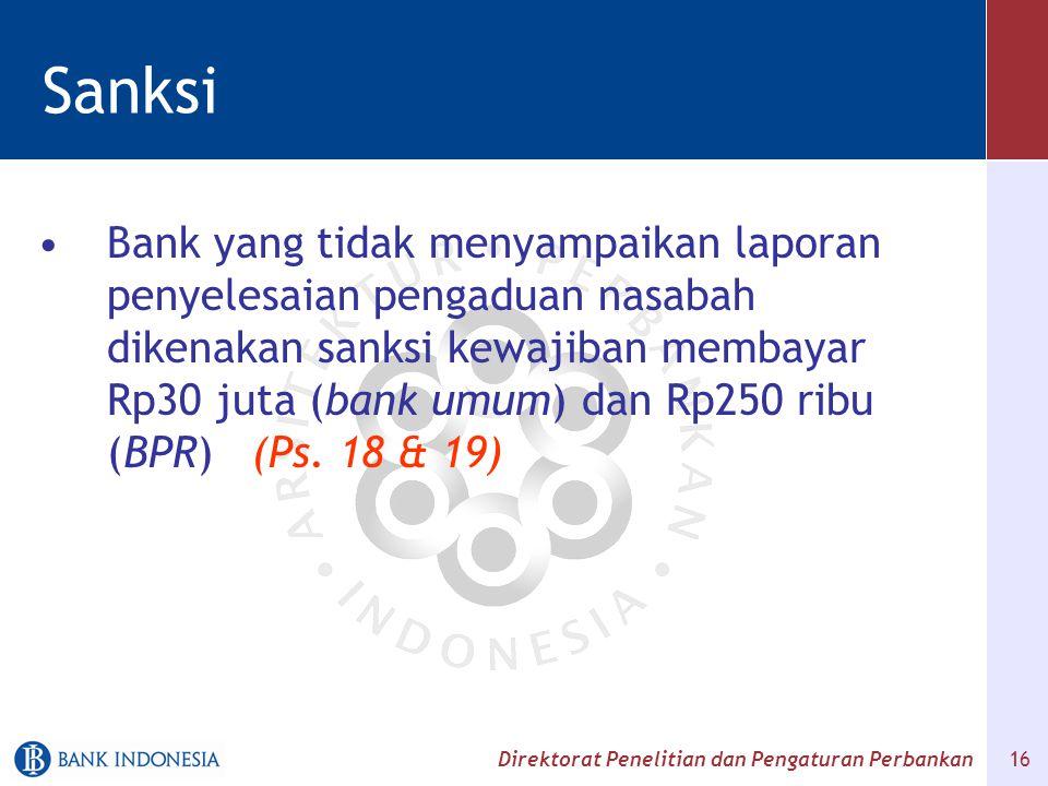 Direktorat Penelitian dan Pengaturan Perbankan 16 Sanksi Bank yang tidak menyampaikan laporan penyelesaian pengaduan nasabah dikenakan sanksi kewajiba