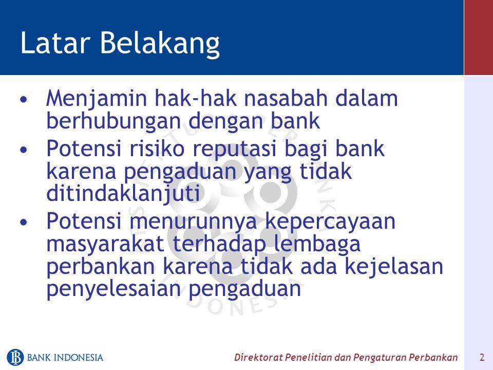 2 Latar Belakang Menjamin hak-hak nasabah dalam berhubungan dengan bank Potensi risiko reputasi bagi bank karena pengaduan yang tidak ditindaklanjuti