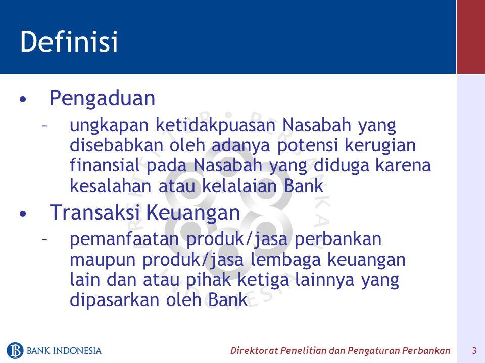 Direktorat Penelitian dan Pengaturan Perbankan 3 Definisi Pengaduan –ungkapan ketidakpuasan Nasabah yang disebabkan oleh adanya potensi kerugian finan