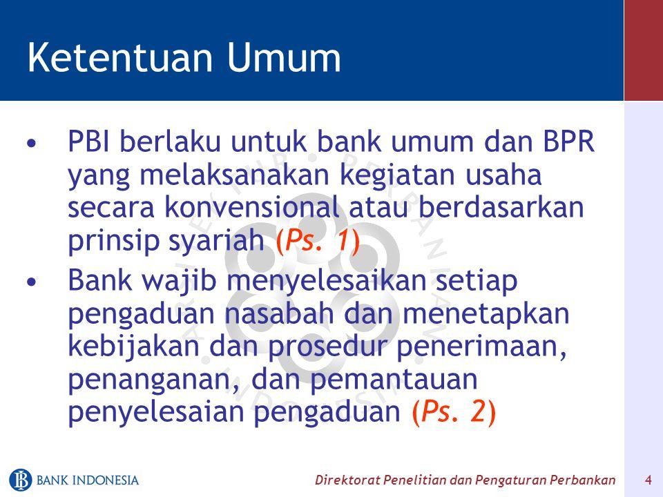 Direktorat Penelitian dan Pengaturan Perbankan 5 Ketentuan Umum Direksi bertanggung jawab atas pelaksanaan kebijakan dan prosedur penyelesaian pengaduan nasabah (Ps.