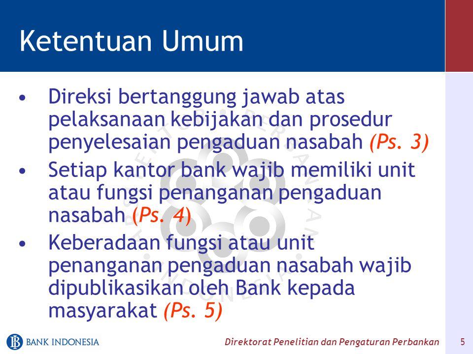 Direktorat Penelitian dan Pengaturan Perbankan 6 Penerimaan Pengaduan Bank wajib menerima setiap Pengaduan lisan dan atau tertulis yang diajukan oleh Nasabah yang terkait dengan transaksi keuangan nasabah.