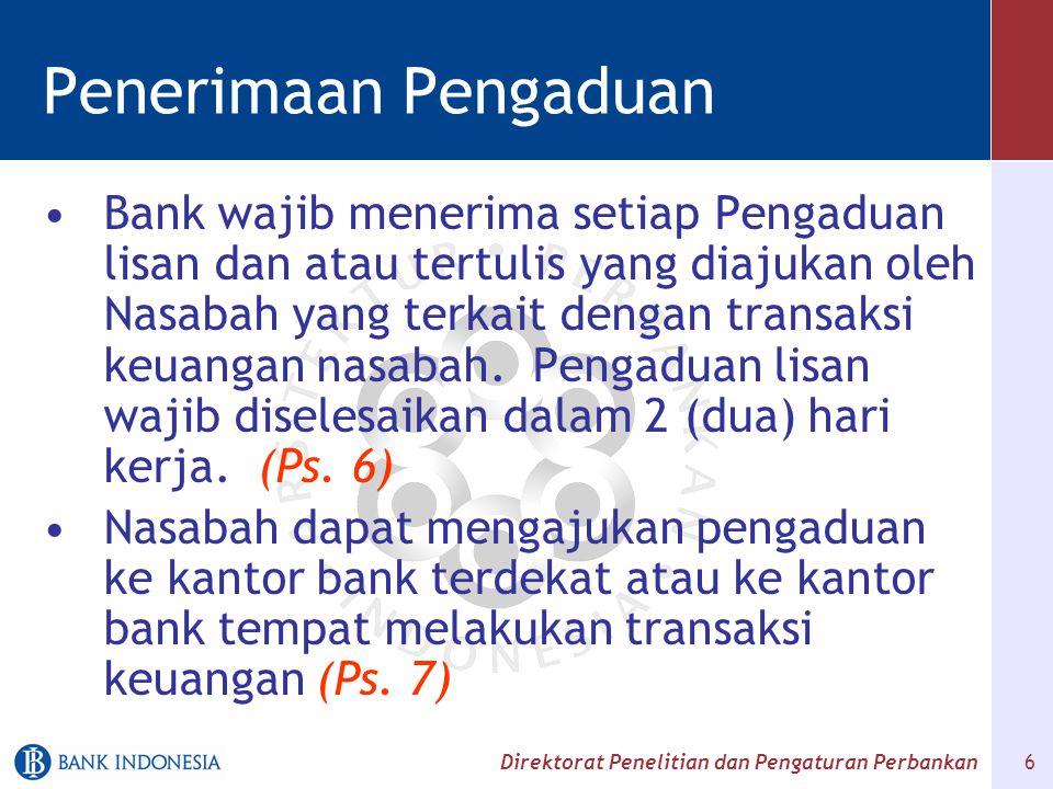 Direktorat Penelitian dan Pengaturan Perbankan 6 Penerimaan Pengaduan Bank wajib menerima setiap Pengaduan lisan dan atau tertulis yang diajukan oleh