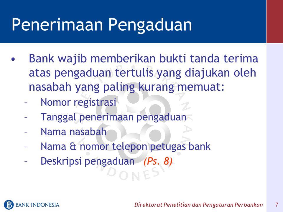 Direktorat Penelitian dan Pengaturan Perbankan 7 Penerimaan Pengaduan Bank wajib memberikan bukti tanda terima atas pengaduan tertulis yang diajukan o