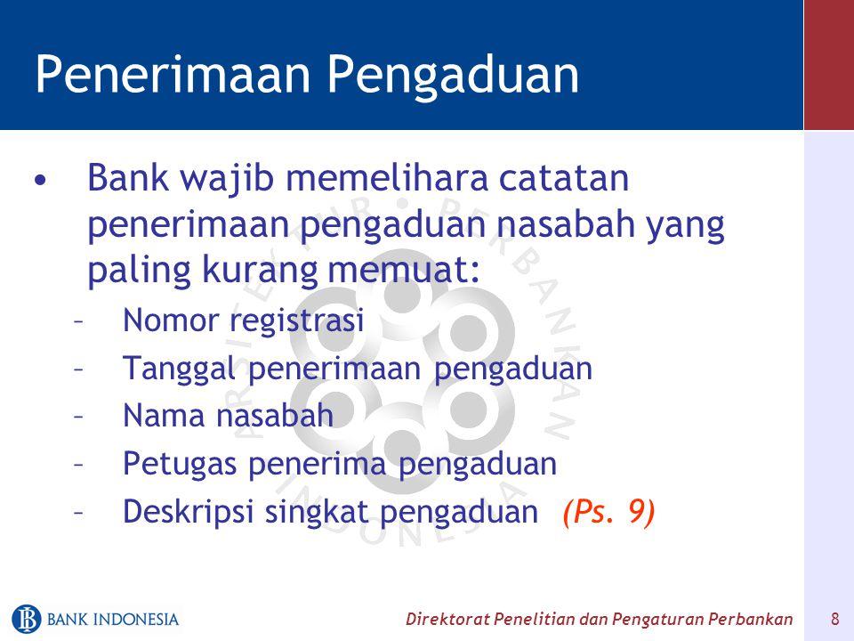 Direktorat Penelitian dan Pengaturan Perbankan 8 Penerimaan Pengaduan Bank wajib memelihara catatan penerimaan pengaduan nasabah yang paling kurang me
