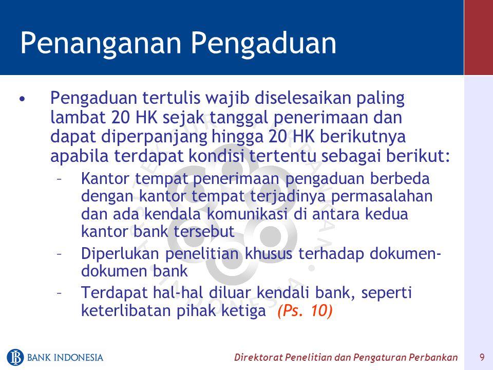 Direktorat Penelitian dan Pengaturan Perbankan 10 Penanganan Pengaduan Jika pengaduan melibatkan pejabat bank yang berwenang menyelesaikan pengaduan, maka penyelesaian pengaduan dilakukan oleh pejabat yang tingkatannya lebih tinggi.