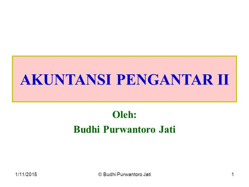 1/11/2015© Budhi Purwantoro Jati1 AKUNTANSI PENGANTAR II Oleh: Budhi Purwantoro Jati