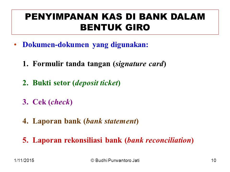 1/11/2015© Budhi Purwantoro Jati10 PENYIMPANAN KAS DI BANK DALAM BENTUK GIRO Dokumen-dokumen yang digunakan: 1.