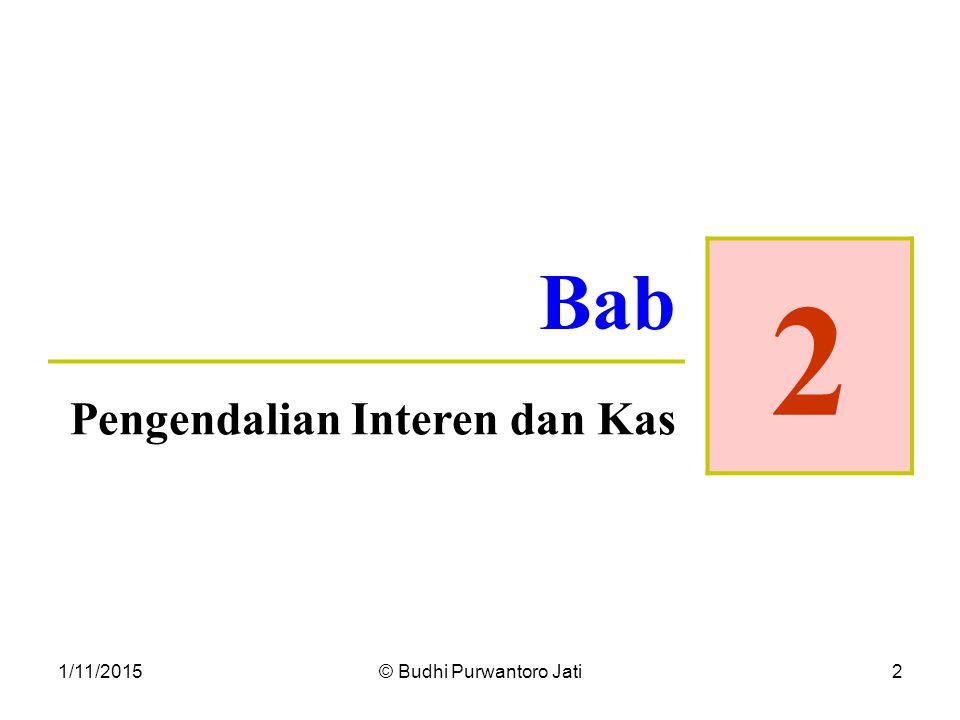 1/11/2015© Budhi Purwantoro Jati2 Bab 2 Pengendalian Interen dan Kas