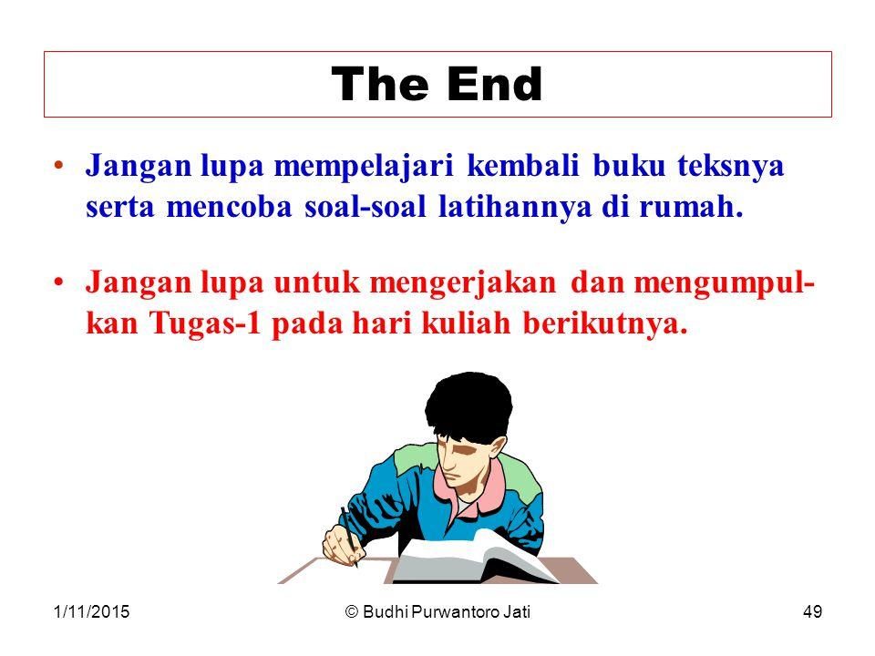1/11/2015© Budhi Purwantoro Jati49 The End Jangan lupa mempelajari kembali buku teksnya serta mencoba soal-soal latihannya di rumah.