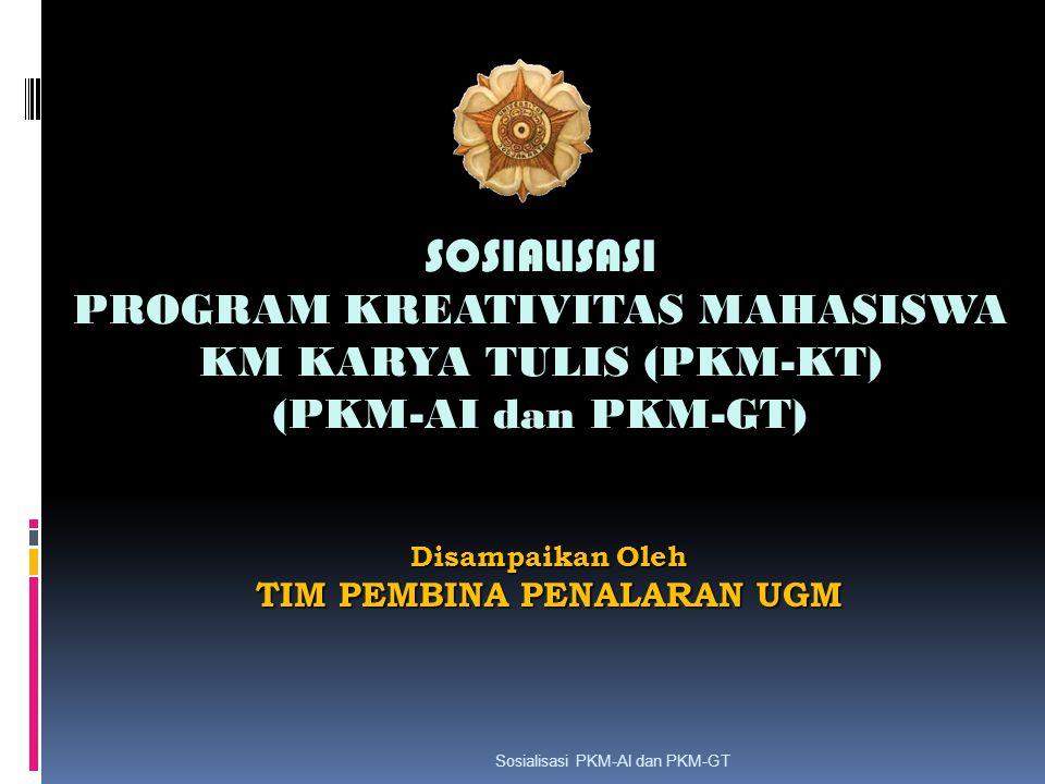 Disampaikan Oleh TIM PEMBINA PENALARAN UGM SOSIALISASI PROGRAM KREATIVITAS MAHASISWA KM KARYA TULIS (PKM-KT) (PKM-AI dan PKM-GT) Sosialisasi PKM-AI da
