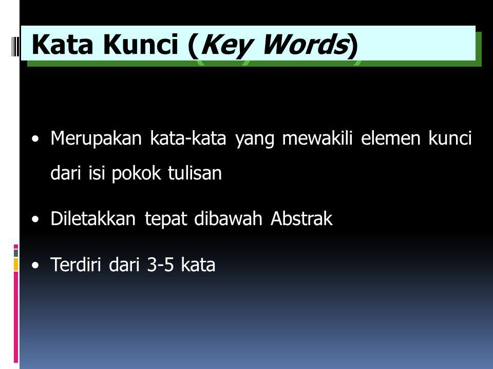 Merupakan kata-kata yang mewakili elemen kunci dari isi pokok tulisan Diletakkan tepat dibawah Abstrak Terdiri dari 3-5 kata Kata Kunci (Key Words)