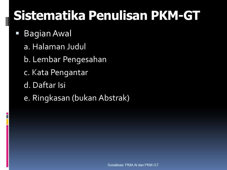 Sistematika Penulisan PKM-GT  Bagian Awal a. Halaman Judul b. Lembar Pengesahan c. Kata Pengantar d. Daftar Isi e. Ringkasan (bukan Abstrak) Sosialis