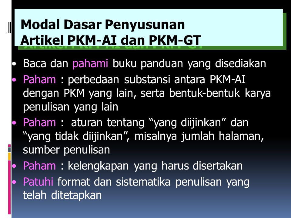 Baca dan pahami buku panduan yang disediakan Paham : perbedaan substansi antara PKM-AI dengan PKM yang lain, serta bentuk-bentuk karya penulisan yang