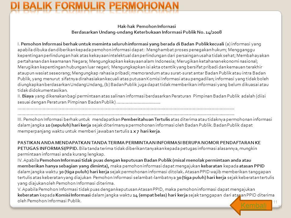 11 Hak-hak Pemohon Infornasi Berdasarkan Undang-undang Keterbukaan Informasi Publik No. 14/2008 I. Pemohon Informasi berhak untuk meminta seluruh info