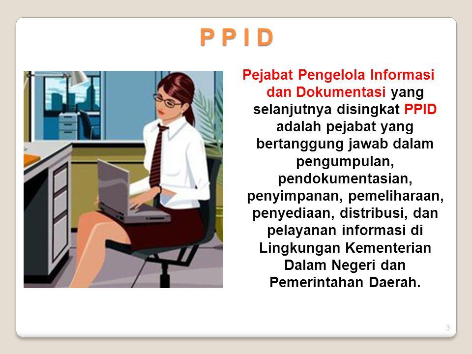 3 Pejabat Pengelola Informasi dan Dokumentasi yang selanjutnya disingkat PPID adalah pejabat yang bertanggung jawab dalam pengumpulan, pendokumentasia