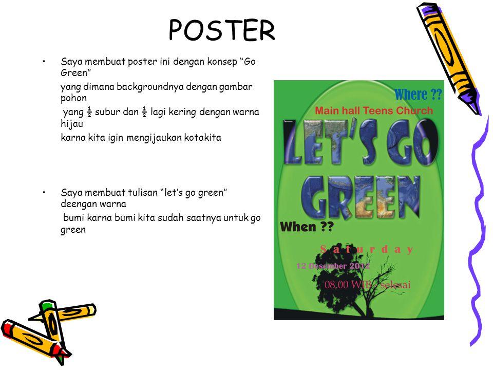 """POSTER Saya membuat poster ini dengan konsep """"Go Green"""" yang dimana backgroundnya dengan gambar pohon yang ½ subur dan ½ lagi kering dengan warna hija"""
