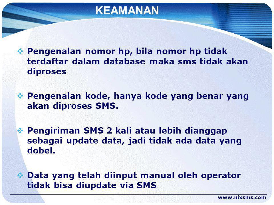 KEAMANAN  Pengenalan nomor hp, bila nomor hp tidak terdaftar dalam database maka sms tidak akan diproses  Pengenalan kode, hanya kode yang benar yang akan diproses SMS.