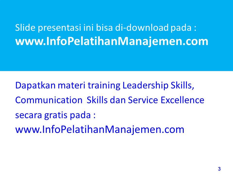 3 www.rajapresentasi.com Slide presentasi ini bisa di-download pada : www.InfoPelatihanManajemen.com Dapatkan materi training Leadership Skills, Communication Skills dan Service Excellence secara gratis pada : www.InfoPelatihanManajemen.com