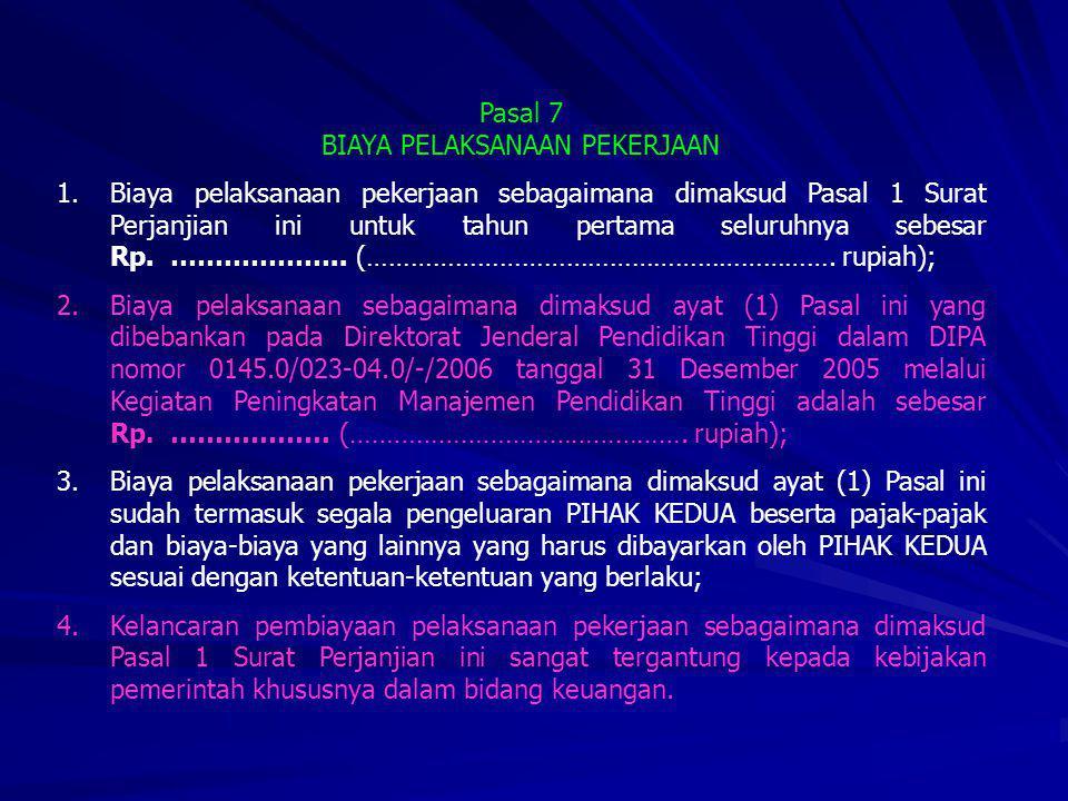 Pasal 7 BIAYA PELAKSANAAN PEKERJAAN 1.Biaya pelaksanaan pekerjaan sebagaimana dimaksud Pasal 1 Surat Perjanjian ini untuk tahun pertama seluruhnya seb