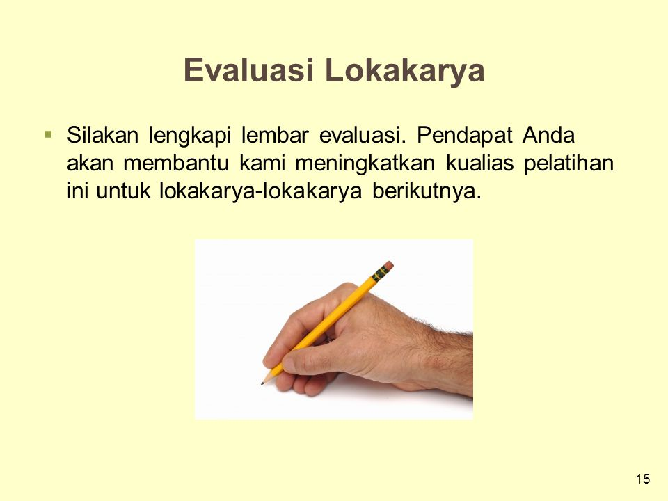 15 Evaluasi Lokakarya  Silakan lengkapi lembar evaluasi.